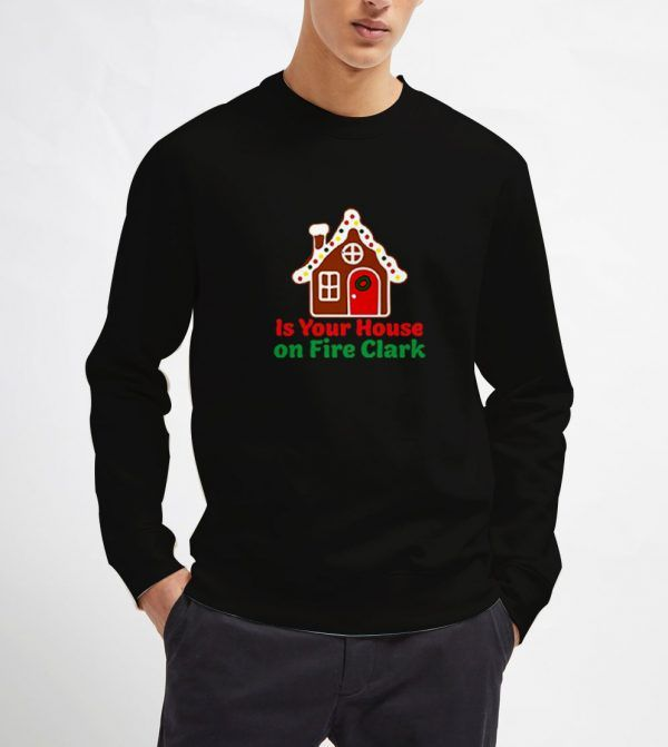 Is-Your-House-on-Fire-Clark-Black-Sweatshirt