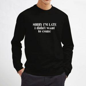Sorry-I'm-Late-Sweatshirt