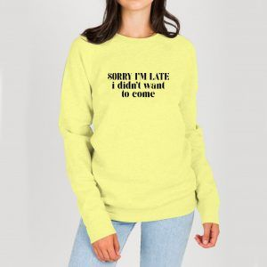 Sorry-I'm-Late-Yellow-Sweatshirt